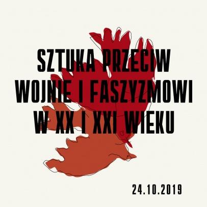 Zaproszenie - Sztuka Przeciw Wojnie i Faszyzmowi w XX i XXI wieku