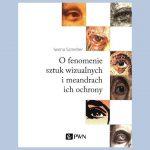 okładka książki Ofenomenie sztuk wizualnych imeandrach ich ochrony